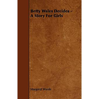 Betty Wales Decides  A Story for Girls by Warde & Margaret
