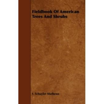 Fieldbook Of American Trees And Shrubs by Mathews & F. Schuyler
