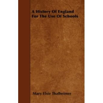 A History Of England For The Use Of Schools by Thalheimer & Mary Elsie