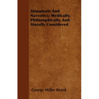 Stimulants And Narcotics Medically Philosophically And Morally Considered by Beard & George Miller