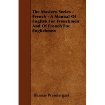 The Mastery Series  French  A Manual Of English For Frenchmen And Of French For Englishmen by Prendergast & Thomas