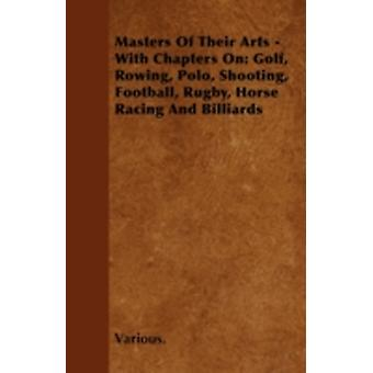 Masters of Their Arts  With Chapters on Golf Rowing Polo Shooting Football Rugby Horse Racing and Billiards by Various