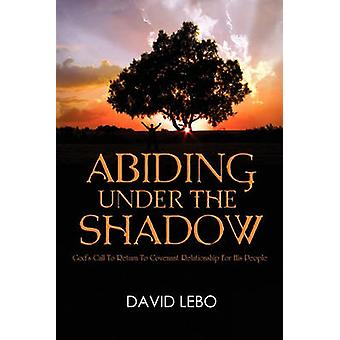 Abiding Under The Shadow Gods Call To Return To Covenant Relationship For His People by Lebo & David