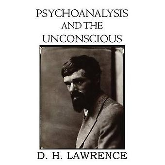 Psychoanalysis and the Unconscious by Lawrence & D. H.