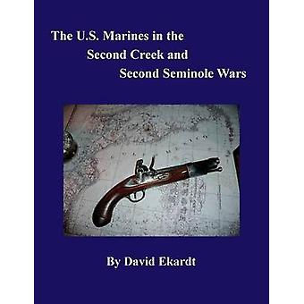 THE U.S. MARINES IN THE SECOND CREEK AND SECOND SEMINOLE WARS by EKARDT & DAVID ARTHUR