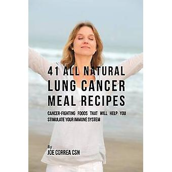 41 All Natural Lung Cancer Meal Recipes CancerFighting Foods That Will Help You Stimulate Your Immune System by Correa & Joe