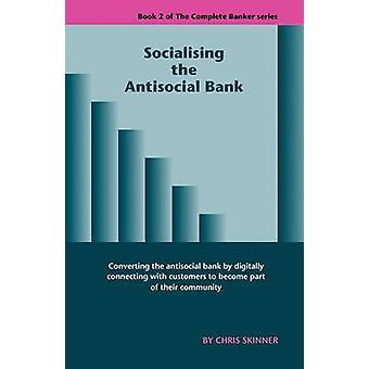 Socialising the Antisocial Bank by Skinner & Chris