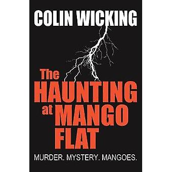The Haunting at Mango Flat Murder. Mystery. Mangoes. by Wicking & Colin