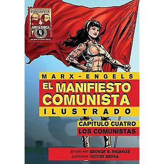 El Manifiesto Comunista Ilustrado  Capitulo Cuatro Los Comunistas by Marx & Karl