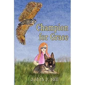 Champion for Grace by Hill & Judith J