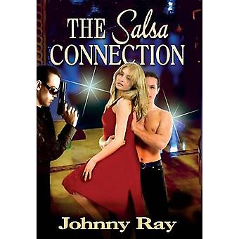 The Salsa Connection An International Romantic Thriller by Ray & Johnny