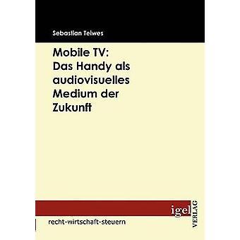 Mobile TV Das Handy als audiovisuelles Medium der Zukunft by Teiwes & Sebastian