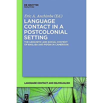 Language Contact in a Postcolonial Setting by Anchimbe & Eric A.