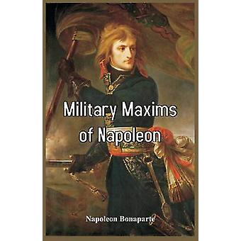 Military Maxims of Napoleon by Bonaparte & Napoleon