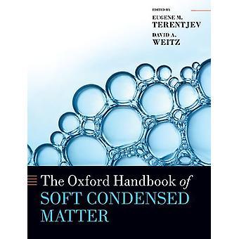 The Oxford Handbook of Soft Condensed Matter by Eugene M. Terentjev -
