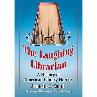 The Laughing Librarian - A History of American Library Humor by Jeanet