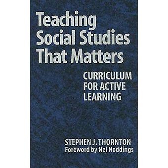 Teaching Social Studies That Matters - Curriculum for Active Learning