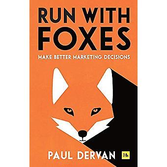 Run with Foxes - Make Better Marketing Decisions par Paul Dervan - 9780