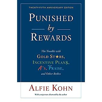 Punished by Rewards - Twenty-fifth Anniversary Edition by Alfie Kohn -