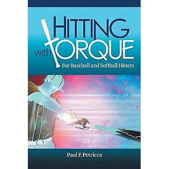 Hitting with Torque - For Baseball and Softball Hitters by Paul F Petr