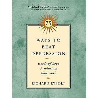 75 Ways to Beat Depression - Words of Hope and Solutions that Work by