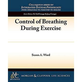 Control of Breathing During Exercise by Susan A. Ward - 9781615043729