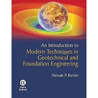 An Introduction to Modern Techniques in Geotechnical and Foundation E