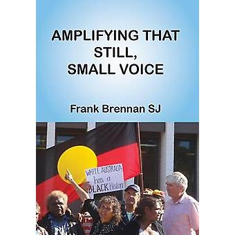 Amplifying That Still - Small Voice by Frank Brennan - 9781925232080