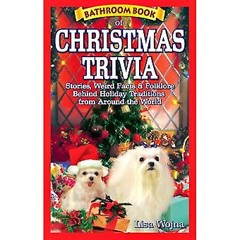 Bathroom Book of Christmas Trivia: Stories, Weird Facts & Holiday Traditions from Around the World