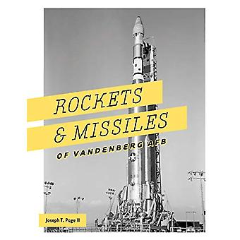 Rockets and Missiles of Vandenberg AFB - 1957-2017 by  -Joseph -T. Pag