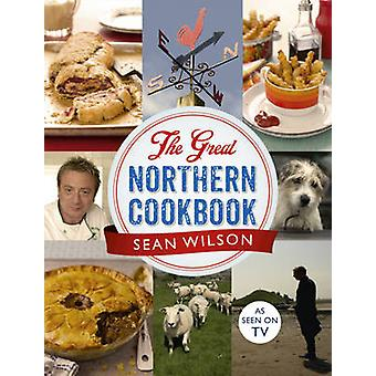 The Great Northern Cookbook by Sean Wilson - 9781444761139 Book