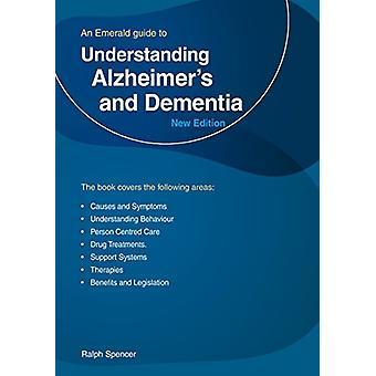 Understanding Alzheimer's And Dementia - An Emerald Guide by Ralph Spe