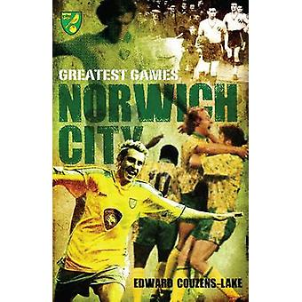Norwich City Greatest Games by Edward Couzens-Lake - 9781908051462 Bo