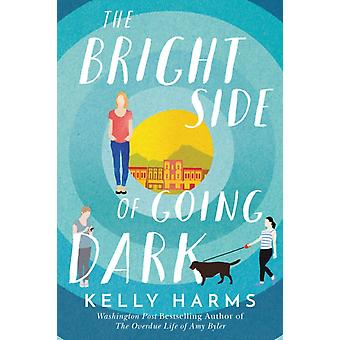 The Bright Side of Going Dark by Harms & Kelly