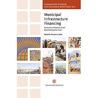 Municipal Infrastructure Financing: Innovative Practices from Developing Countries