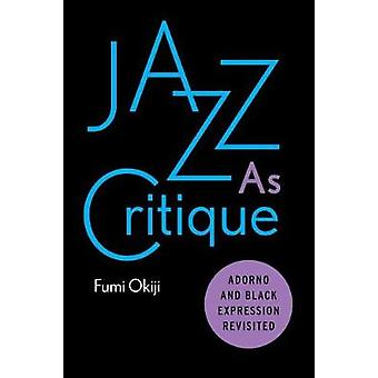Jazz As Critique - Adorno and Black Expression Revisited by Fumi Okiji