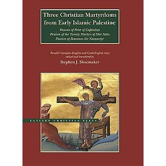 Three Christian Martyrdoms from Early Islamic Palestine Passion of Peter of Capitolias Passion of the Twenty Martyrs of Mar Saba Passion of Romanos  Eastern Christian Texts CHI