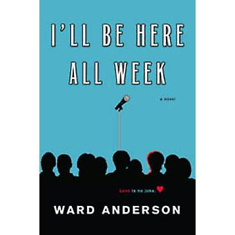 I'll be Here All Week by Ward Anderson - 9780758294289 Book