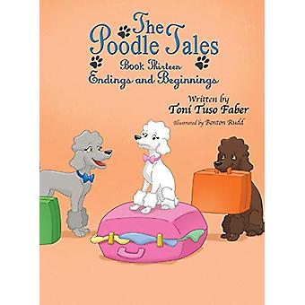 The Poodle Tales - Book Thirteen - Endings and Beginnings by Toni Tuso