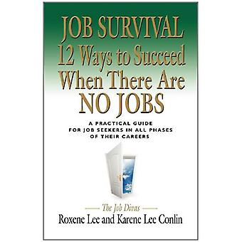 Job Survival - 12 Ways to Succeed When There Are No Jobs by Roxene Lee