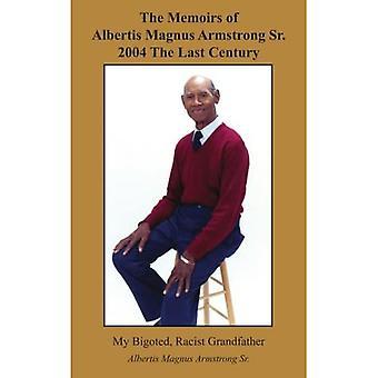 The Memoirs of Albertis Magnus Armstrong Sr 2004 the Last Century