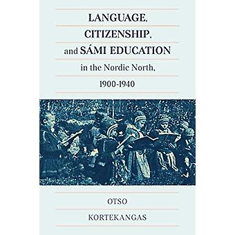 Language Citizenship and Sami Education in the Nordic North 19001940 by Otso Kortekangas