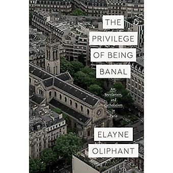 The Privilege of Being Banal by Elayne Oliphant