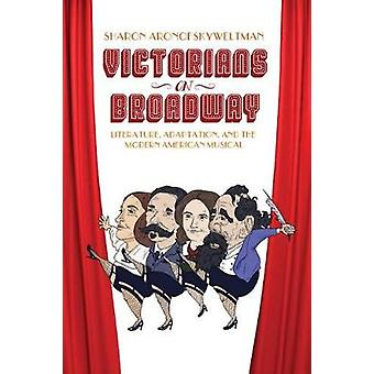 Victorians on Broadway - Literature - Adaptation - and the Modern Amer