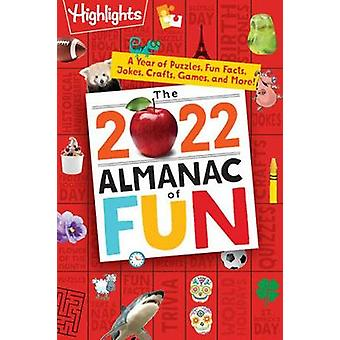 The 2022 Almanac of Fun A Year of Puzzles Fun Facts Jokes Crafts Games and More Highlights Almanac of Fun