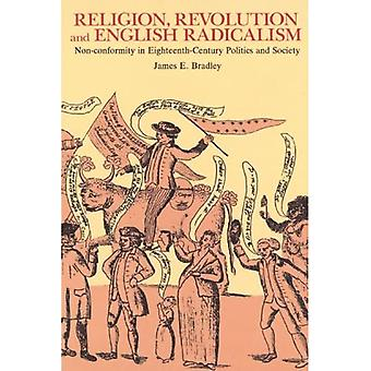 Religion, Revolution, and English Radicalism Nonconformity in Eighteenth-Century Politics an...
