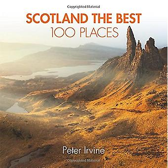 Scotland the Best 100 Places - Extraordinary Places and Where Best to