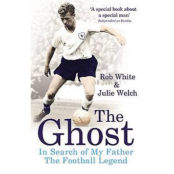 Der Geist - auf der Suche nach meinem Vater die Fußball-Legende Rob White-