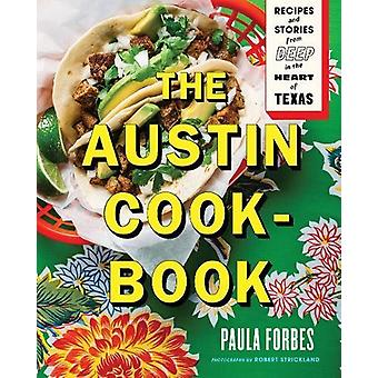The Austin Cookbook - Recipes and Stories from Deep in the Heart of Te