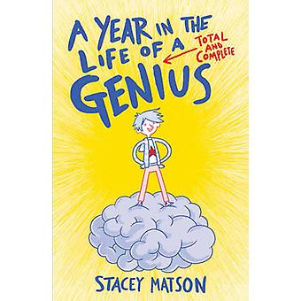 A Year in the Life of a Total and Complete Genius by Stacey Matson -